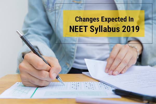 Changes Expected in NEET Syllabus 2019 and How to Prepare for It